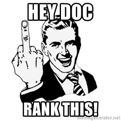 middle finger - Hey doc rank this!