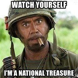 Tropic Thunder Downey - Watch yourself I'm a national treasure