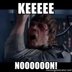 Luke skywalker nooooooo - Keeeee Noooooon!