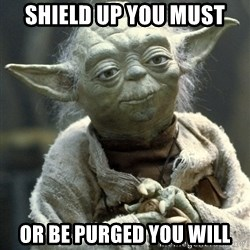 Yodanigger - Shield up you must Or be purged you will