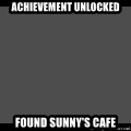 Achievement Unlocked - ACHIEVEMENT UNLOCKED  FOUND SUNNY'S CAFE