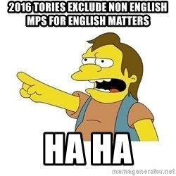 Nelson HaHa - 2016 TOries EXclude NON englisH MPS for EngLISH Matters HA HA