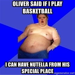 Chubby Fat Boy - OLIVER SAID IF I PLAY BASKETBALL I CAN HAVE NUTELLA FROM HIS SPECIAL PLACE