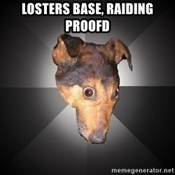 Depression Dog - losters base, raiding proofd