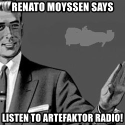 Correction Man  - Renato moyssen Says Listen To Artefaktor Radio!