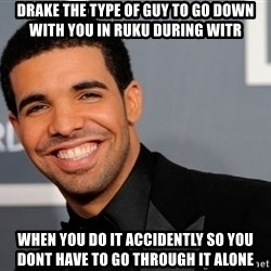 Drake the type of nigga - Drake the type of guy to go down with you in ruku during witr when you do it accidently so you dont have to go through it alone