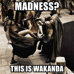 sparta kick - Madness?  This is wakanda