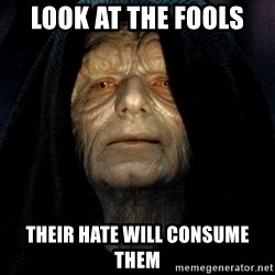 Star Wars Emperor - Look at the fools their hate will consume them