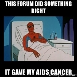it gave me cancer - THIS FORUM DID SOMETHING RIGHT iT GAVE MY AIDS CANCER