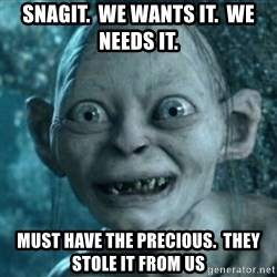 My Precious Gollum - Snagit.  we wants it.  we needs it. Must have the precious.  they stole it from us