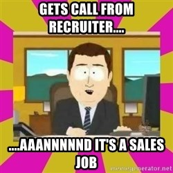 annd its gone - Gets call from recruiter.... ....aaannnnnd it's a sales job