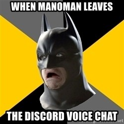 Bad Factman - when manoman leaves the discord voice chat