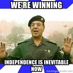 Comical Ali - WE're winning  Independence is inevitable now