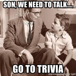 Racist Father - Son, We need to talk.... Go to Trivia