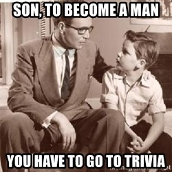 Racist Father - son, to become a man You have to go to trivia