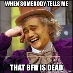 yaowonkaxd - When somebody tells me that bfh is dead