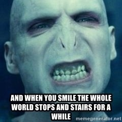 Angry Voldemort -  And When You Smile the whole world stops and stairs for a while