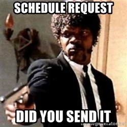 English motherfucker, do you speak it? - Schedule request  Did you send it