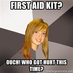 Musically Oblivious 8th Grader - first aid kit? ouch! who got hurt this time?