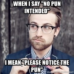 """Scumbag Analytic Philosopher - When i say """"no pun intended"""" I mean """"please notice the pun"""""""