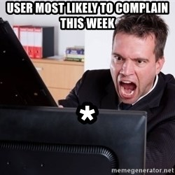 Angry Computer User - USER MOST LIKELY TO COMPLAIN THIS WEEK *