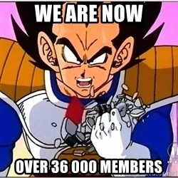 Over 9000 - we are now over 36 000 members