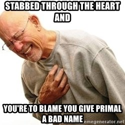 Old Man Heart Attack - Stabbed through the heart and  You're to blame you give primal a bad name