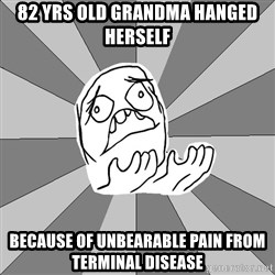 Whyyy??? - 82 Yrs old grandma hanged herself because of unbearable pain from terminal disease