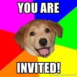 Advice Dog - YOU ARE INVITED!