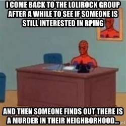 60s spiderman behind desk - I COME BACK TO THE LOLIROCK GROUP AFTER A WHILE to see if someone is still interested in RPing AND THEN SOMEONE FINDS OUT THERE IS A MURDER IN THEIR NEIGHBORHOOD...