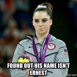 McKayla Maroney Not Impressed -  Found out his name isn't Ernest