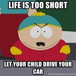 Eric Cartman - Life is too short Let Your ChIld drive your cAr