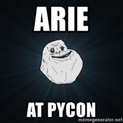 Forever Alone - arie at pycon