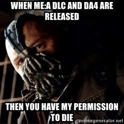 Bane Permission to Die - When me:a dlc and da4 are released then you have my permission to die