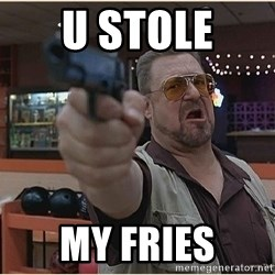 WalterGun - U STOLE  MY FRIES