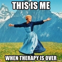 Sound Of Music Lady - this is me when therapy is over
