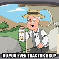 Family Guy Pepperidge Farm -  do you even tractor bro?