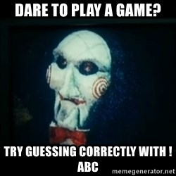 SAW - I wanna play a game - DARE TO PLAY A GAME? TRY GUESSING CORRECTLY WITH !abc
