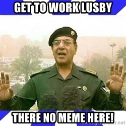 Comical Ali - get to work lusby there no meme here!