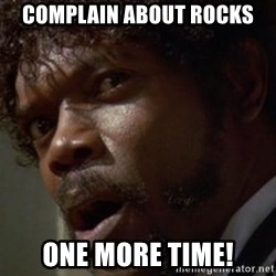 Angry Samuel L Jackson - complain about rocks one more time!