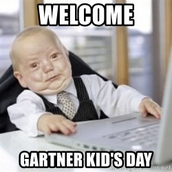 Working Babby - WELCOME GARTNER KID'S DAY