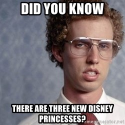 Napoleon Dynamite - DID YOU KNOW THERE ARE THREE NEW DISNEY PRINCESSES?