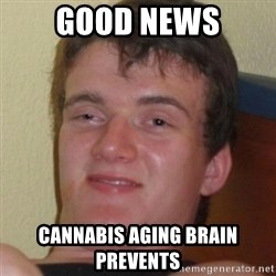 Stoner Guy - Good news Cannabis aging brain Prevents