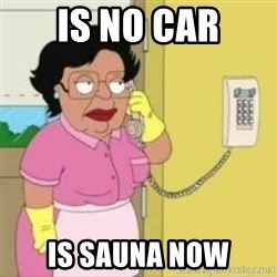 Family guy maid - is no car is sauna now