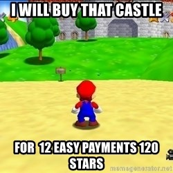 Mario looking at castle - I will buy that castle for  12 easy payments 120 stars