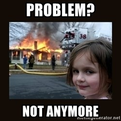 burning house girl - Problem? Not anymore