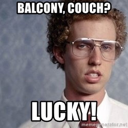 Napoleon Dynamite - Balcony, couch? LUCKY!