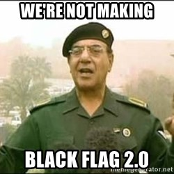 Iraqi Information Minister - WE'RE NOT MAKING BLACK FLAG 2.0