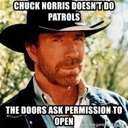 Brutal Chuck Norris - Chuck norris doesn't do patrols the doors ask permission to open