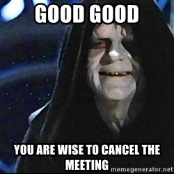 Star Wars Emperor - good good you are wise to cancel the meeting